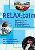 Search : Relax.Calm: Helping Teens Manage Stress Using Relaxation & Guided Imagery