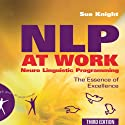 NLP at Work: The Essence of Excellence, 3rd Edition (People Skills for Professionals) Audiobook by Sue Knight Narrated by Sean Pratt