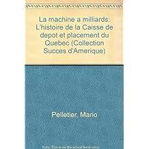 La machine à milliards: L'histoire de la Caisse de dépôt et placement du Québec