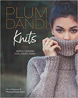 9e665a6dbeb4 Plum Dandi Knits  Simple Designs for Luxury Yarns  Alicia Plummer ...