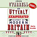 2000s: An Utterly Exasperated History of Modern Britain Audiobook by John O'Farrell Narrated by John O'Farrell