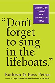 """""""Don't Forget to Sing in the Lifeboats"""": Uncommon Wisdom for"""