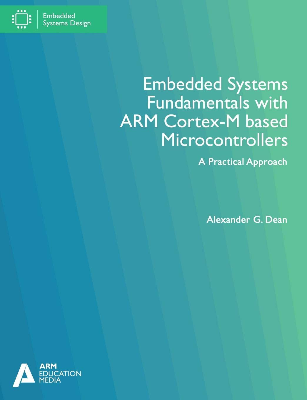 Embedded Systems Fundamentals With Arm Cortex M Based Watchdog Timers For Multitasking Microcontrollers A Practical Approach Alexander G Dean 9781911531036 Books