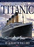 Exploring the Titanic, Robert D. Ballard, 1897330537