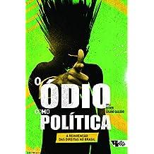 O ódio como política: A reinvenção das direitas no Brasil