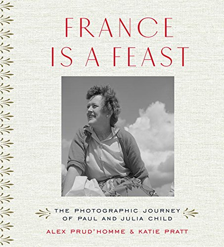 France is a Feast: The Photographic Journey of Paul and Julia ()