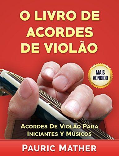 O Livro De Acordes De Violão: Acordes De Violão Para Iniciantes y Músicos
