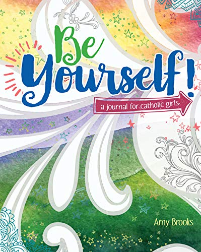- Be Yourself! A Journal for Catholic Girls