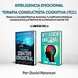 Inteligencia Emocional  y  Terapia Conductista Cognitiva (TCC):  2 libros en 1-Reduce tu Ansiedad Mientras Aumentas Tu Coeficiente Intelectual, Autoconciencia … de tus Relaciones Usand (Spanish Edition)