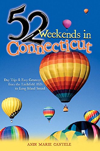 52 Weekends in Connecticut: Day Trips & Easy Getaways from the Litchfield Hills to Long Island Sound