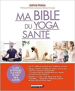 Ma bible du yoga sante : Le livre de reference a la portee ...