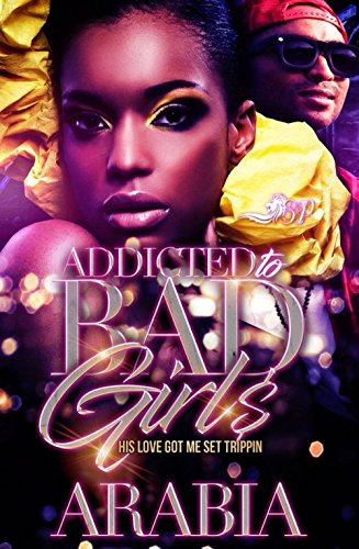 Addicted to Bad Girls: His Love Got Me Set Trippin