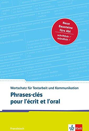 Phrases-clés pour l'écrit et l'oral: Französischer Wortschatz für Textarbeit und Kommunikation