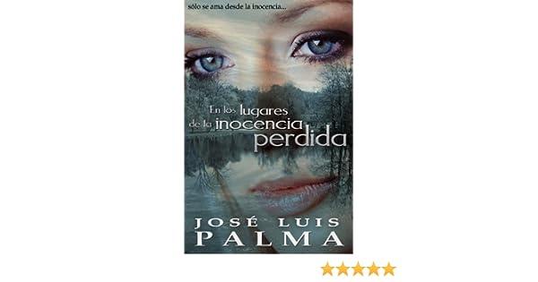 Amazon.com: En los lugares de la inocencia perdida: Sólo se ama desde la inocencia (Spanish Edition) eBook: José Luis Palma: Kindle Store