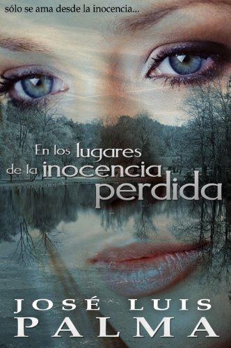 En los lugares de la inocencia perdida: Sólo se ama desde la inocencia (Spanish