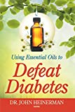 Essential Oils for Diabetes Using Essential Oils to Defeat Diabetes