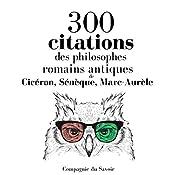 300 citations des philosophes romains antiques (Comprendre la philosophie) |  Cicéron,  Sénèque,  Marc-Aurèle