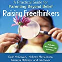 Raising Freethinkers: A Practical Guide for Parenting Beyond Belief Audiobook by Dale McGowan, Molleen Matsumura, Amanda Metskas, Jan Devor Narrated by Denice Stradling