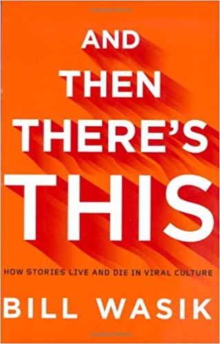 And Then Theres This: How Stories Live and Die in Viral Culture: Amazon.es: Bill Wasik: Libros en idiomas extranjeros