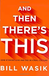 And Then There's This: How Stories Live and Die in Viral Culture