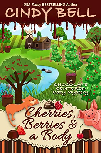 Cherries, Berries and a Body (A Chocolate Centered Cozy Mystery Book 16) by [Bell, Cindy]