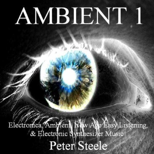 Ambient 1 - Electronica, Ambient, New Age Easy Listening & Electronic Synthesizer Music