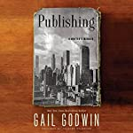 Publishing: A Writer's Memoir | Gail Godwin