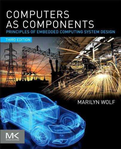- Computers as Components: Principles of Embedded Computing System Design (The Morgan Kaufmann Series in Computer Architecture and Design)