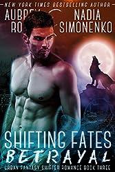 Shifting Fates: Betrayal (Urban Fantasy Shifter Romance Book Three) (English Edition)
