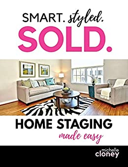 SMART. STYLED. SOLD: Home Staging Made Easy by [Cloney, Michelle]