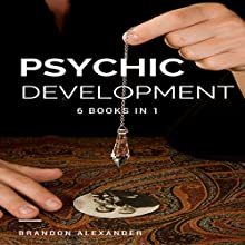 Psychic Development: 6 Books in 1 Audiobook by Brandon Alexander Narrated by Michael Hatak