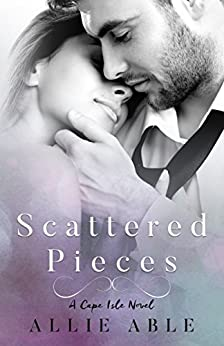 Scattered Pieces (Cape Isle, #1): A Cape Isle Novel by [Able, Allie]