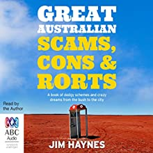 Great Australian Scams, Cons and Rorts: A Book of Dodgy Schemes and Crazy Dreams from the Bush to the City Audiobook by Jim Haynes Narrated by Jim Haynes