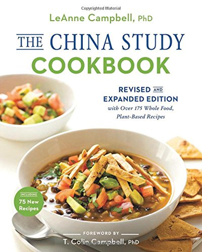 The China Study Cookbook: Revised and Expanded Edition with Over 175 Whole Food, Plant-Based Recipes by LeAnne Campbell