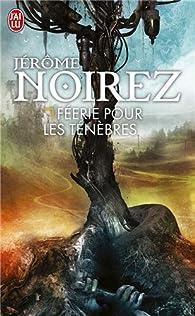 Féerie pour les ténèbres par Jérôme Noirez