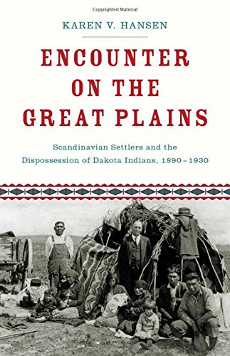 Encounter On The Great Plains  Scandinavian Settlers And The Dispossession Of Dakota Indians  1890 1930