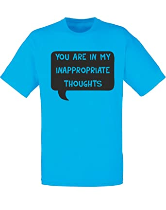 You Are In My Inappropriate Thoughts Mens Printed T Shirt Amazon