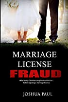 Marriage License Fraud: What Every Christian Couple Should Know... Before Signing The Marriage License.: A Biblical Legal Guide To Common Law Marriage Covenant For Christian Singles & Engaged Couples