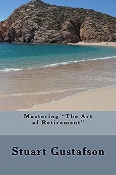 "Mastering ""The Art of Retirement"" by [Gustafson, Stuart]"