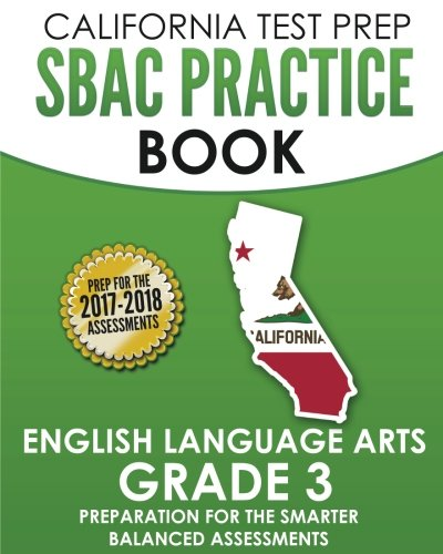 CALIFORNIA TEST PREP SBAC Practice Book English Language Arts Grade 3: Preparation for the Smarter Balanced ELA/Literacy Assessments