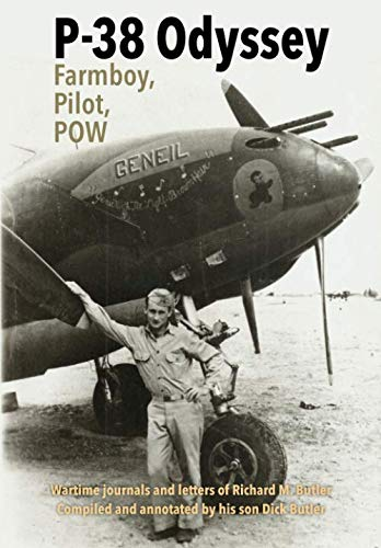 P-38 Odyssey:  Farmboy, Pilot, POW: Wartime journals and letters of Richard Butler compiled and annotated by his son Dick Butler (His Pilot)