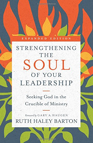 Strengthening the Soul of Your Leadership: Seeking God in the Crucible of Ministry (Transforming Resources) PDF