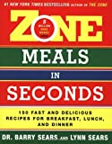 [ Zone Meals in Seconds: 150 Fast and Delicious Recipes for Breakfast, Lunch, and Dinner (Zone (Regan)) By Sears, Barry ( Author ) Paperback 2004 ]