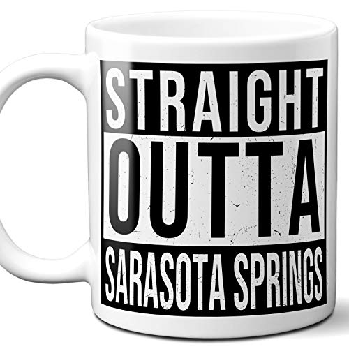 Straight Outta Sarasota Springs Souvenir Gift Mug. I Love City Town USA Lover Coffee Unique Tea Cup Men Women Birthday Mothers Day Fathers Day Christmas. 11 oz.