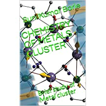 CHEMISTRY OF METALS CLUSTER : Brief study of Metal cluster (1)