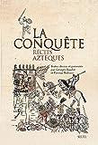 La Conquête. Récits aztèques
