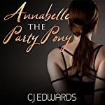 Annabelle the Party Pony: Sex on Tap, Book 3 | C J Edwards