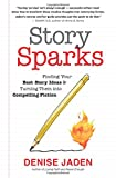 Story Sparks: Finding Your Best Story Ideas and Turning Them into Compelling Fiction