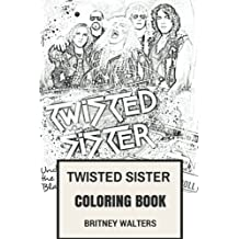 Twisted Sister Coloring Book: Shock Rock and Heavy Metal Pioneer and Makeup legends Dee Snider and Mike Portnoy Inspired Adult Coloring Book (Twisted Sisters Book)