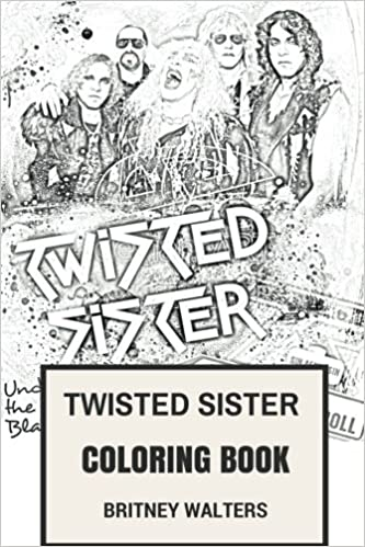 Twisted Sister Coloring Book: Shock Rock and Heavy Metal Pioneer and ...